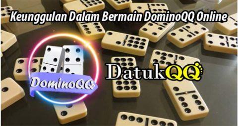 Keunggulan Dalam Bermain DominoQQ Online