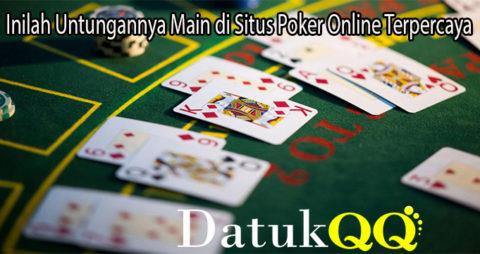 Inilah Untungannya Main di Situs Poker Online Terpercaya