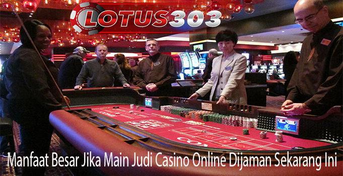 Manfaat Besar Jika Main Judi Casino Online Dijaman Sekarang Ini