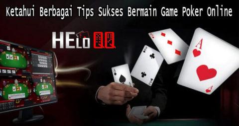 Ketahui Berbagai Tips Sukses Bermain Game Poker Online